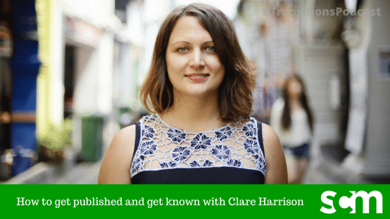 TRANSITIONS 009: How to get published and get known with Clare Harrison