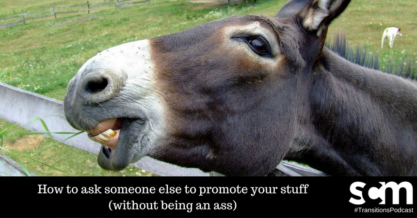 How to ask someone else to promote your stuff (without being an ass)