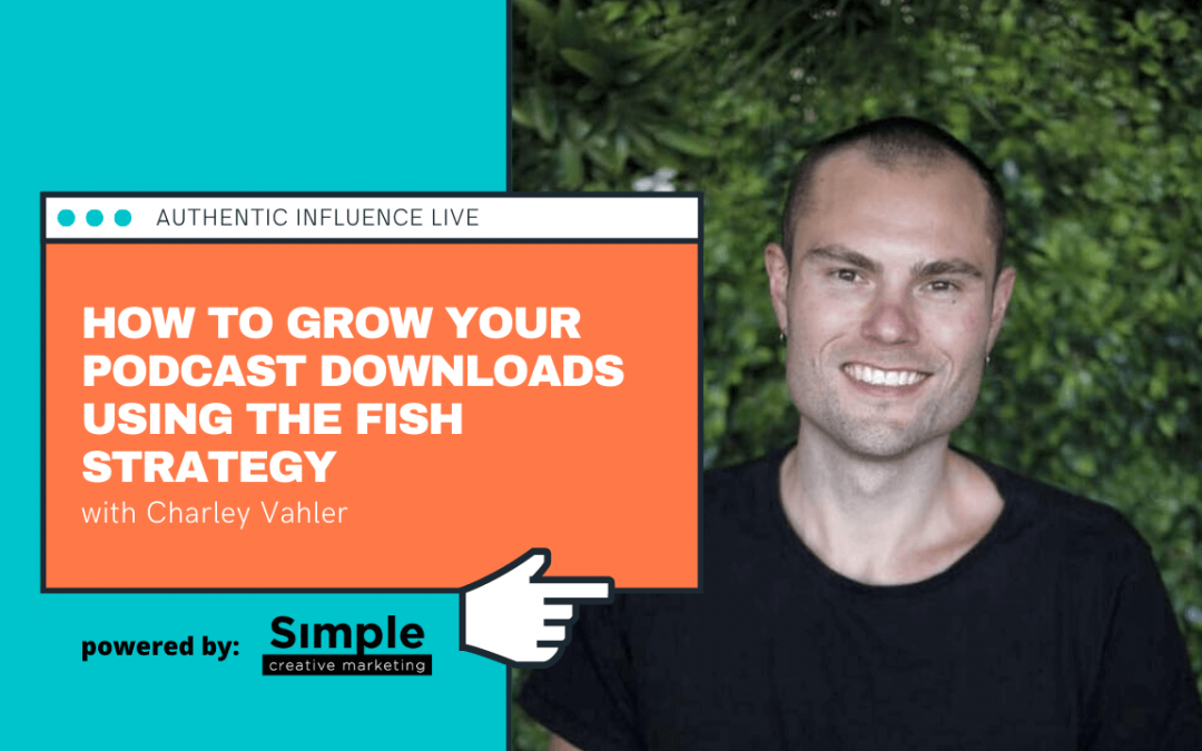 How to grow your podcast downloads using the FISH strategy with Charley Valher